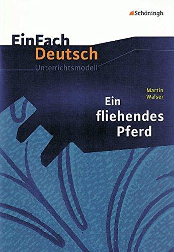 EinFach Deutsch Unterrichtsmodelle: Martin Walser: Ein fliehendes Pferd: Gymnasiale Oberstufe