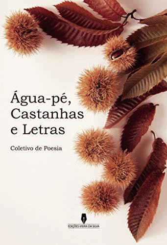 ÁGUA PÉ, CASTANHAS E LETRAS (Portuguese Edition)
