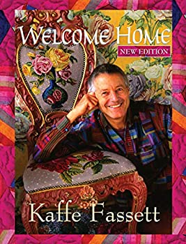 Welcome Home Kaffe Fassett New Edition  Landauer  Enter the Studio of One of the World s Leading Fabric & Quilt Designers  Learn to Combine Rich Colors & Textures  Includes 9 Step-by-Step Projects