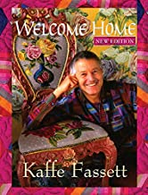Welcome Home Kaffe Fassett, New Edition (Landauer) Enter the Studio of One of the World's Leading Fabric & Quilt Designers; Learn to Combine Rich Colors & Textures; Includes 9 Step-by-Step Projects