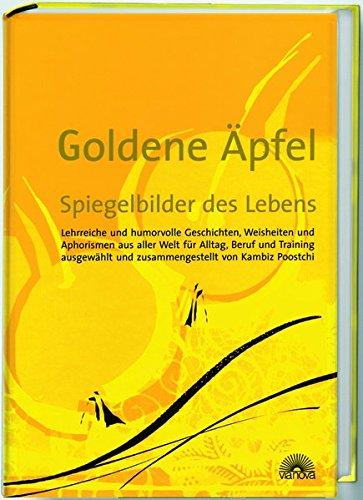 Goldene Äpfel - Spiegelbilder des Lebens: Lehrreiche und humorvolle Geschichten, Weisheiten und Aphorismen aus aller Welt