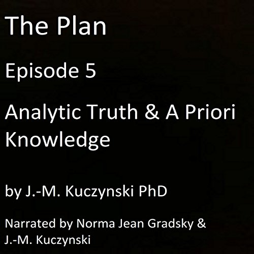 The Plan Episode 5: Analytic Truth and A Priori Knowledge audiobook cover art
