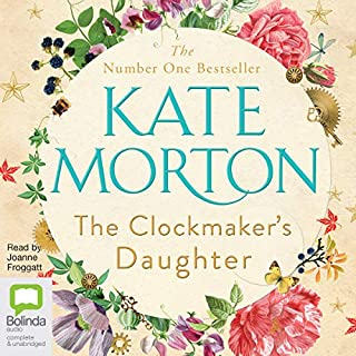 The Clockmaker's Daughter                   By:                                                                                                                                 Kate Morton                               Narrated by:                                                                                                                                 Joanne Froggatt                      Length: 17 hrs and 3 mins     604 ratings     Overall 4.3