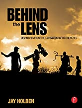 Behind the Lens: Dispatches from the Cinematographic Trenches