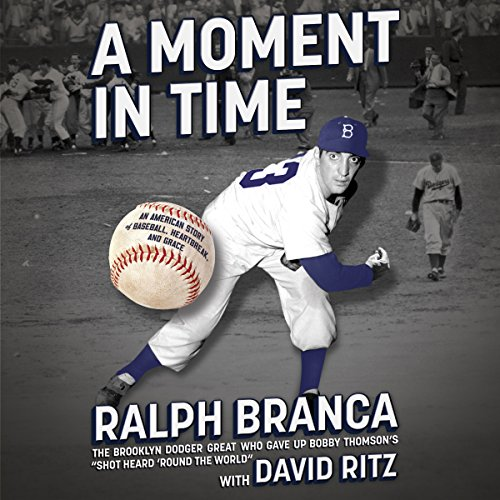 A Moment in Time     An American Story of Baseball, Heartbreak, and Grace              By:                                                                                                                                 Ralph Branca,                                                                                        David Ritz                               Narrated by:                                                                                                                                 Traber Burns                      Length: 6 hrs and 43 mins     4 ratings     Overall 4.8