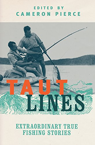 Taut Lines: Extraordinary True Fishing Stories (English Edition)