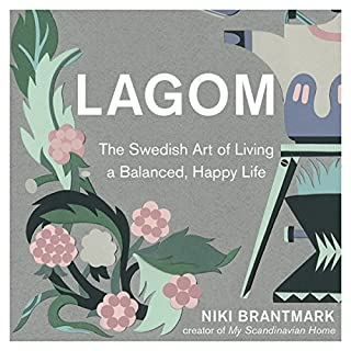 Lagom: The Swedish Art of Living a Balanced, Happy Life                   By:                                                                                                                                 Niki Brantmark                               Narrated by:                                                                                                                                 Ana Clements                      Length: 4 hrs     14 ratings     Overall 4.0