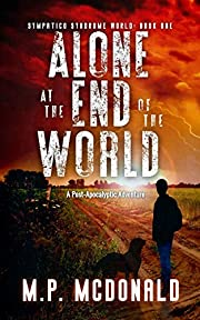 Alone at the End of the World: A Post-Apocalyptic Adventure (Sympatico Syndrome World Book 1)