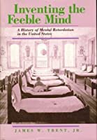 Inventing the Feeble Mind: A History of Mental Retardation in the United States (Medicine & Society)