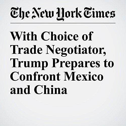 With Choice of Trade Negotiator, Trump Prepares to Confront Mexico and China copertina