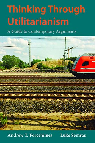 Thinking Through Utilitarianism: A Guide to Contemporary Arguments