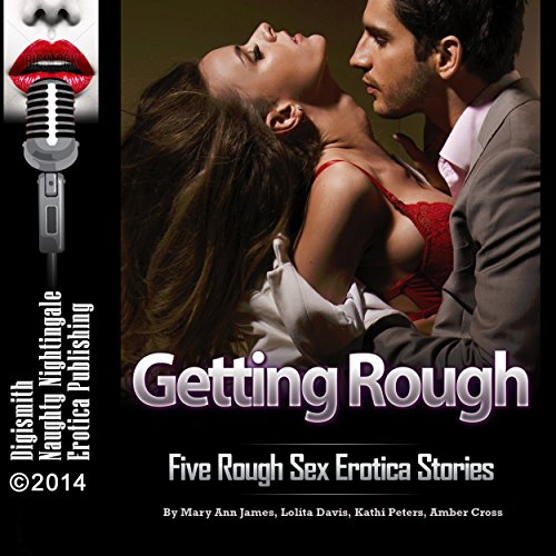 Getting Rough: Five Rough Sex Erotica Stories audiobook cover art