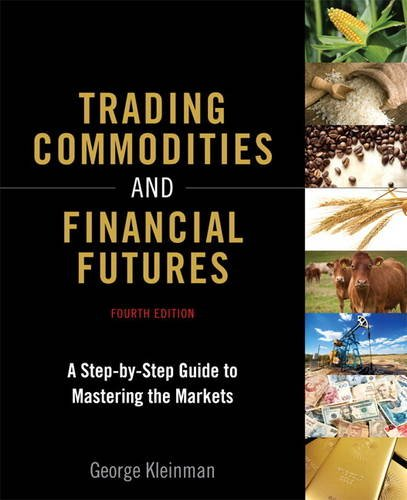 Kleinman, G: Trading Commodities and Financial Futures: A Step-By-Step Guide to Mastering the Markets (Paperback)