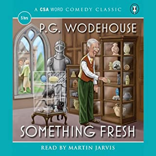 Something Fresh                   Written by:                                                                                                                                 P. G. Wodehouse                               Narrated by:                                                                                                                                 Martin Jarvis                      Length: 5 hrs and 14 mins     Not rated yet     Overall 0.0
