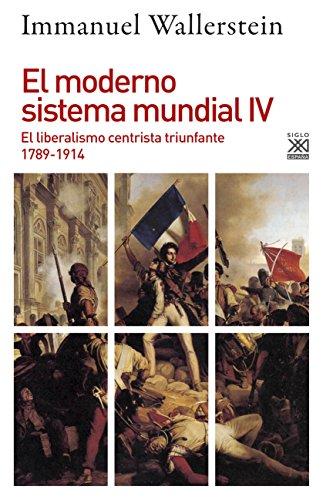 El moderno sistema mundial IV: El liberalismo centrista triunfante, 1789-1914: 1235 (Siglo XXI de España General)