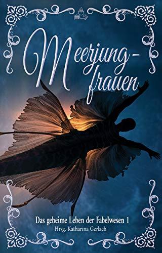 Das geheime Leben der Fabelwesen 1: Meerjungfrauen