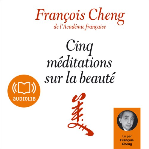 Cinq méditations sur la beauté                   By:                                                                                                                                 François Cheng                               Narrated by:                                                                                                                                 François Cheng                      Length: 5 hrs and 36 mins     Not rated yet     Overall 0.0