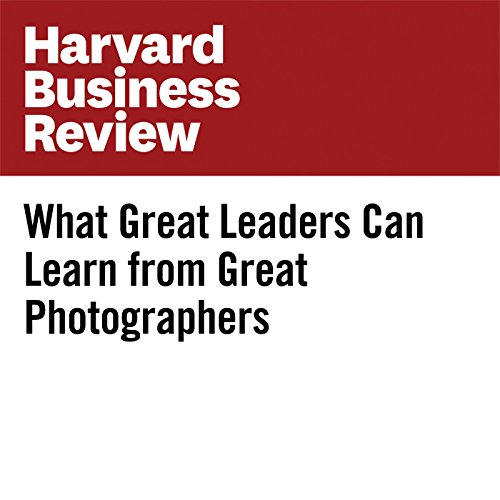 What Great Leaders Can Learn from Great Photographers copertina