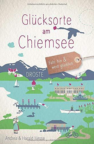 Glücksorte am Chiemsee: Fahr hin und werd glücklich