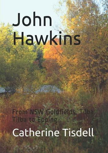 John Hawkins: From NSW Goldfields, Tilba Tilba to Epping
