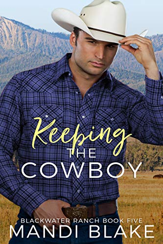 Keeping the Cowboy: A Contemporary Christian Romance (Blackwater Ranch Book 5) by [Mandi Blake]