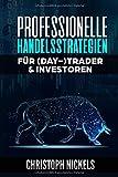 Professionelle Handelsstrategien für Trader & Investoren: Nachhaltig profitable Strategien aus
