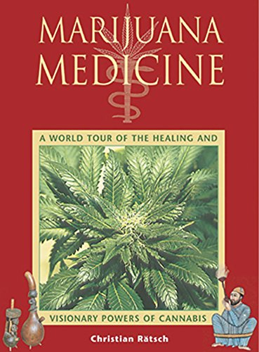 Marijuana Medicine: A World Tour of the Healing and Visionary Powers of Cannabis