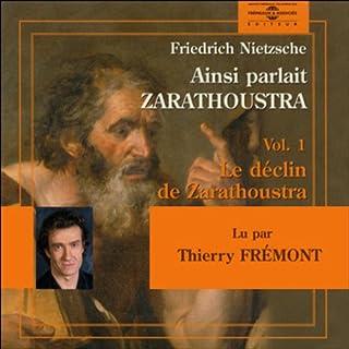 Ainsi parlait Zarathoustra 1      Le déclin de Zarathoustra              De :                                                                                                                                 Friedrich Nietzsche                               Lu par :                                                                                                                                 Thierry Frémont                      Durée : 3 h et 6 min     15 notations     Global 4,5