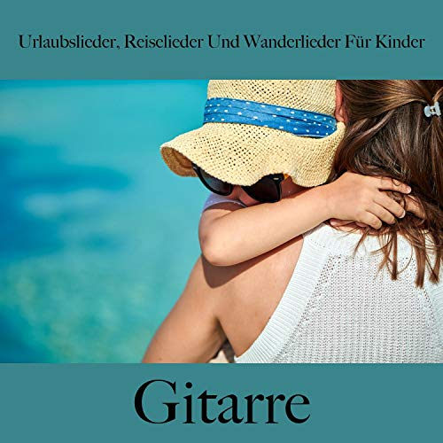 Urlaubslieder, Reiselieder Und Wanderlieder Für Kinder: Gitarre