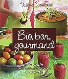 Bio, bon, gourmand - Mes recettes pour cuisiner les aliments du bien-être