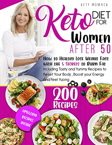 KETO DIET FOR WOMEN AFTER 50: How to Healthy Lose Weight With the 5 Secrets to Boost Your Energy - Including Tasty and Yummy Recipes to Reset Your Body ... After 50 - Keto diet for Women After 50.)