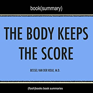 Summary of The Body Keeps the Score: Brain, Mind, and Body in the Healing of Trauma by Bessel Van der Kolk, M.D. | Book Summary Includes Analysis audiobook cover art