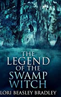 The Legend of the Swamp Witch: Large Print Hardcover Edition
