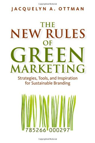The New Rules of Green Marketing: Strategies, Tools, and Inspiration for Sustainable Branding