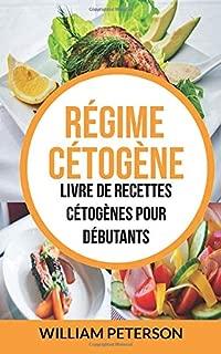 Régime cétogène: Livre de Recettes Cétogènes pour débutants (French Edition)