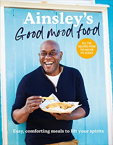 Ainsley's Good Mood Food: Easy, comforting meals to lift your spirits