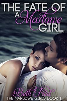 The Fate Of A Marlowe Girl (The Marlowe Girls Book 1) by [Beth Fred]