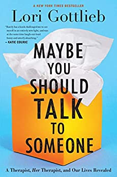 Maybe You Should Talk to Someone: A Therapist, HER Therapist, and Our Lives Revealed by [Lori Gottlieb]