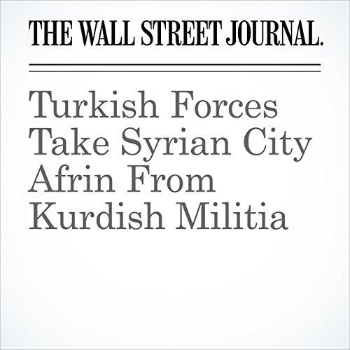 Turkish Forces Take Syrian City Afrin From Kurdish Militia copertina