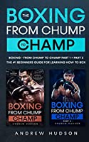 The: Boxing - From Chump to Champ Part 1 + Part 2: The #1 Beginners guide for learning how to box!