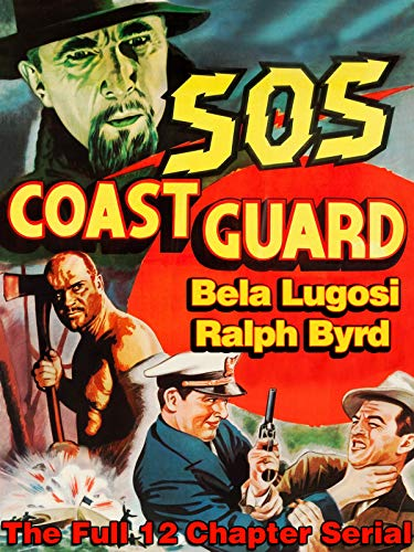 S.O.S. Coast Guard - Bela Lugosi, Ralph Byrd, The Full 12 Chapter Serial