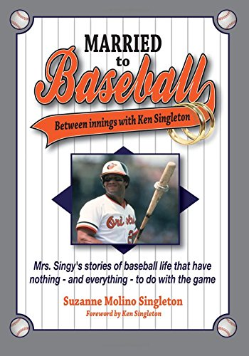 Married to Baseball: Between innings with Ken Singleton: Mrs. Singy's stories of baseball life that have nothing – and everything – to do with the game