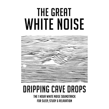 Dripping Cave Drops: The 1 Hour White Noise Soundtrack for Sleep, Study & Relaxation