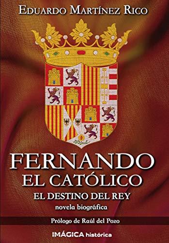 Fernando el Católico: El destino del rey eBook: Rico, Eduardo Martínez: Amazon.es: Tienda Kindle