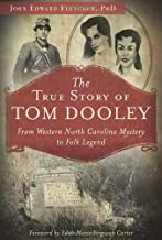 The True Story of Tom Dooley: From Western North Carolina Mystery to Folk Legend (True Crime)