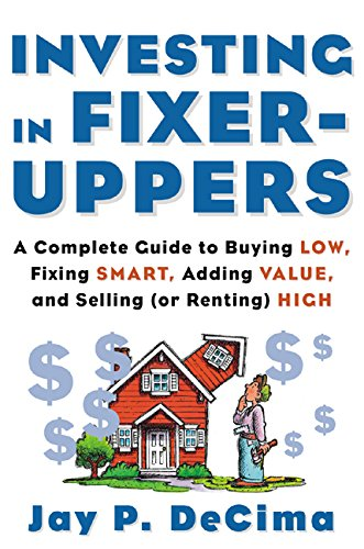 Investing in Fixer-Uppers: A Complete Guide to Buying Low, Fixing Smart, Adding Value, and Selling (or Renting) High (English Edition)
