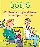 J'attends un petit frère ou une petite sœur - Docteur Catherine Dolto - de 2 à 7 ans