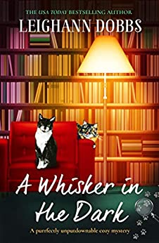 A Whisker in the Dark: A purrfectly unputdownable cozy mystery (The Oyster Cove Guesthouse Book 2) by [Leighann Dobbs]