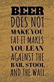 Beer Does Not Make You Fat It Makes You Lean Against The Bar, Stool And Wall: Funny Beer Tasting Journal For The Sophisticated Travelling Connoisseur [Idioma Inglés]