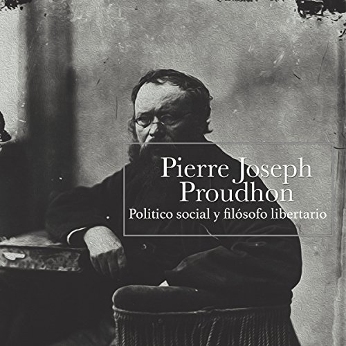 Pierre Joseph Proudhon: Político social y filósofo libertario [Pierre Joseph Proudhon: Social and Libertarian Political Philosopher] copertina